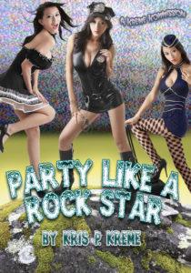 Party Like a Rock Star by Kris P. Kreme