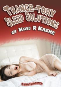 Trance-tory Sleep Solutions by Kris P. Kreme