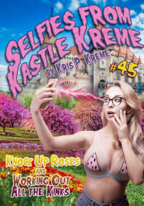 Selfies from Kastle Kreme #45 - Knock Up Roses & Working Out All the Kinks by Kris P. Kreme