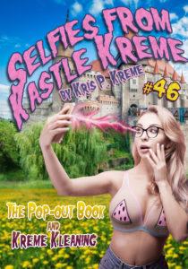 Selfies From Kastle Kreme #46 - The Pop-out Book & Kreme Kleaning by Kris P, Kreme
