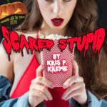 Scared Stupid by Kris P. Kreme