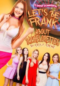 Let's Be Frank About Bachelorettes by Kris P. Kreme