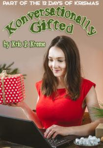 Konversationally Gifted by Kris P. Kreme