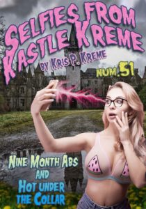 Selfies From Kastle Kreme #51 - Nine Month Abs & Hot Under the Collar by Kris P. Kreme
