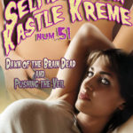 Selfies from Kastle Kreme #52 - Dawn of the Brain Dead & Pushing the Veil by Kris P. Kreme