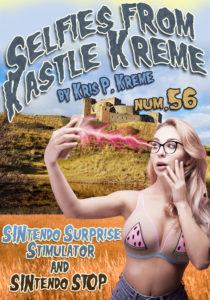 Selfies from Kastle Kreme #56 - SINtendo Surprise Stimulator & SINtendo STOP by Kris P. Kreme
