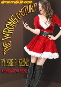 The WRONG Costume by Kris P. Kreme